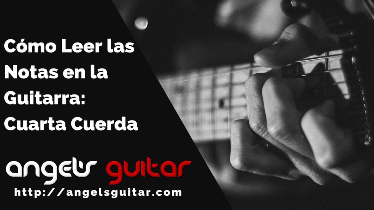 Cómo Leer las Notas en la Guitarra: Cuarta Cuerda - Angel\'s Guitar