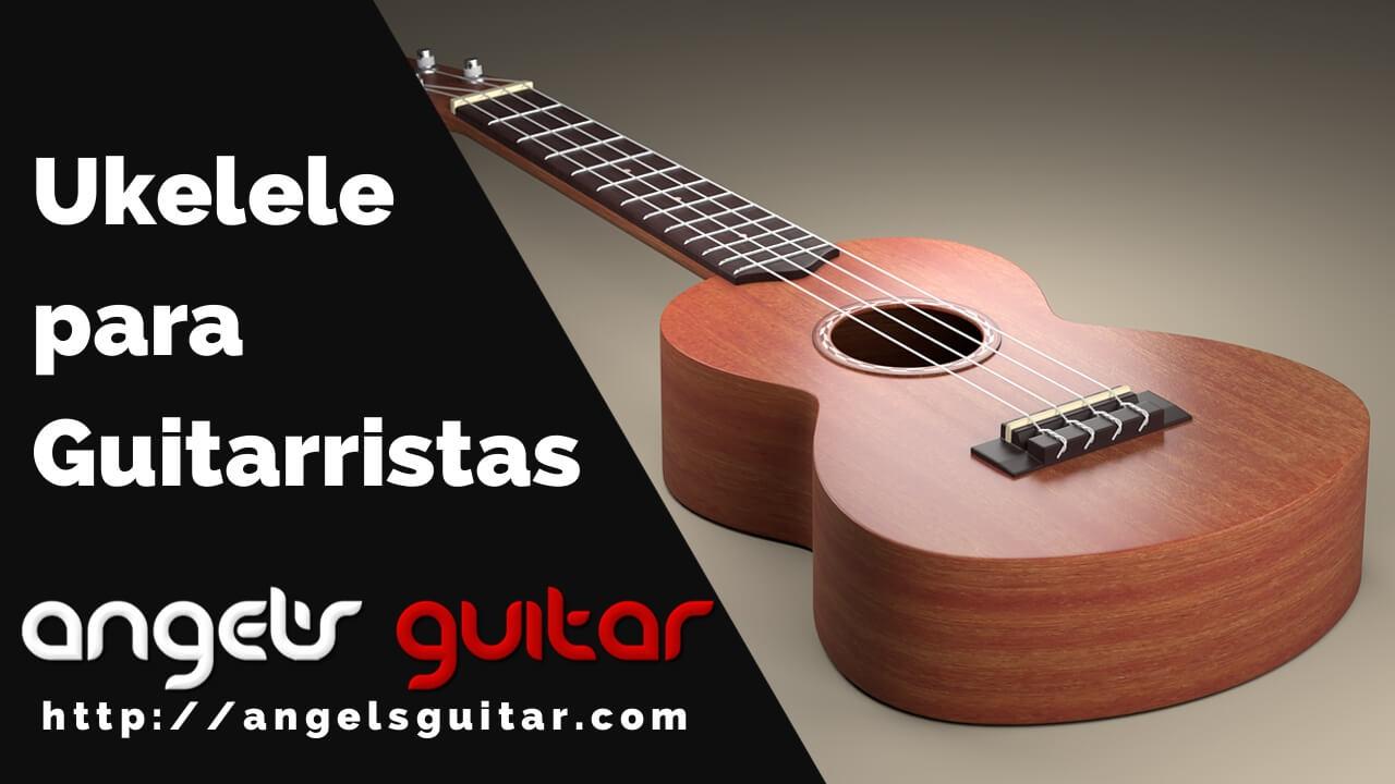 Tutorial de ukelele: Especial para guitarristas