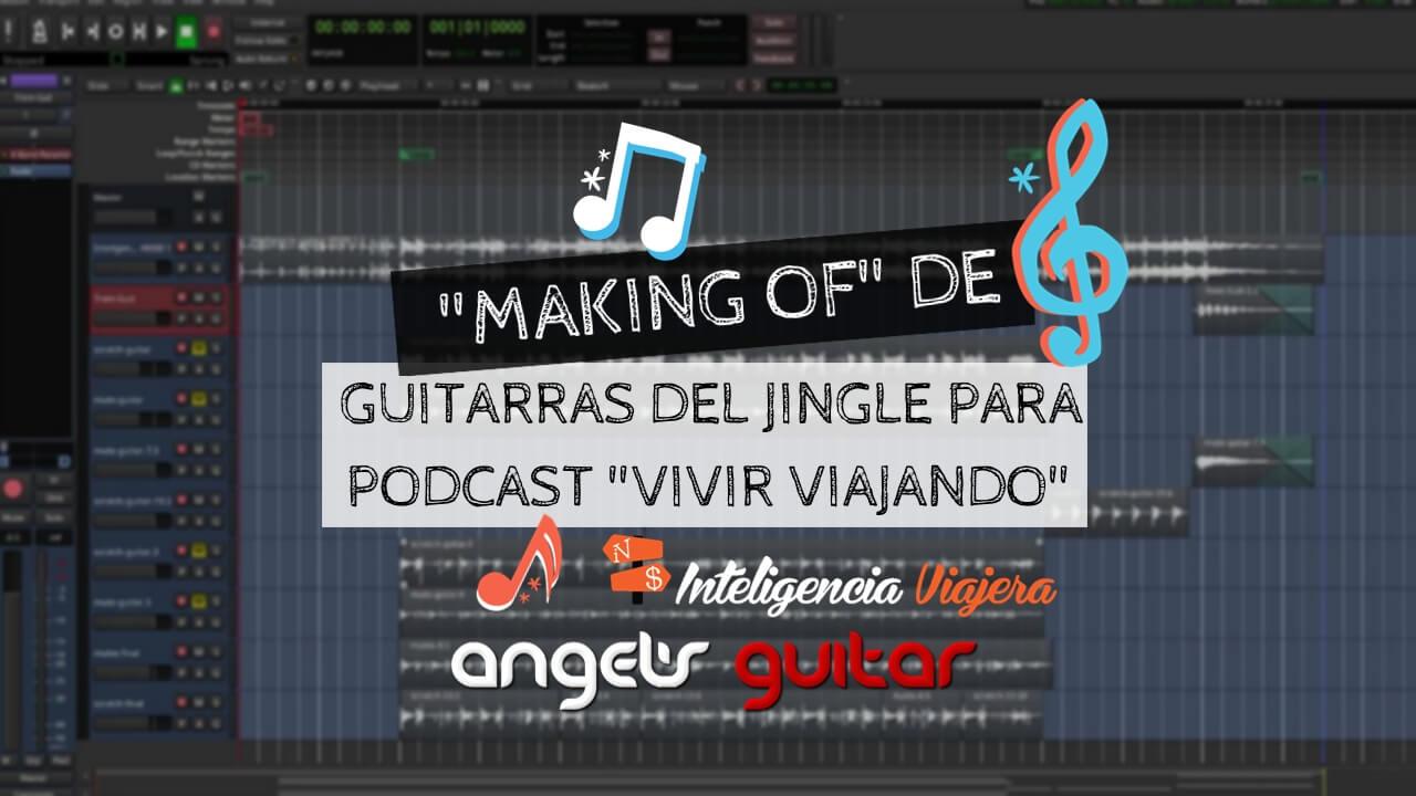 """El """"Making Of"""" de las guitarras para el Jingle del Podcast Vivir Viajando de Inteligencia Viajera"""