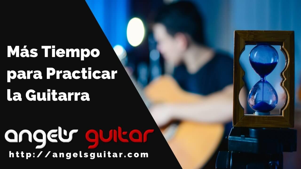 Como encontrar mas tiempo para practicar la guitarra